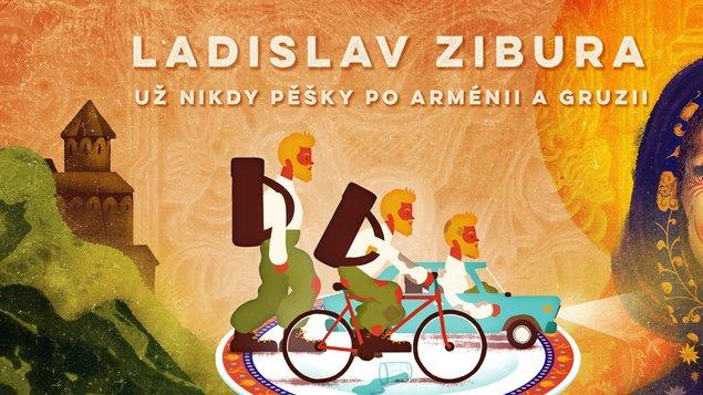 Ladislav Zibura - Už nikdy pěšky po Arménii a Gruzii
