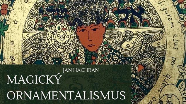MAGICKÝ ORNAMENTALISMUS Jan Hachran