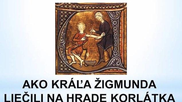 Stretnutie s históriou - Ako kráľa Žigmunda liečili na hrade Korlátka