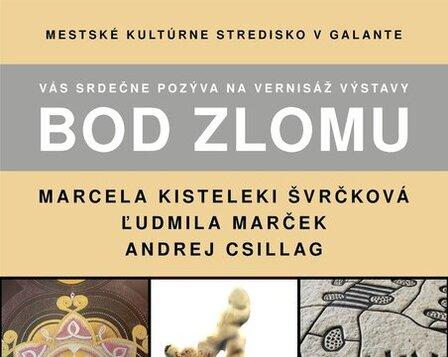 Vernisáž výstavy diel autorov : M.K.Švrčkovej,L.Marček a A.Csillaga pod názvom :BOD ZLOMU.