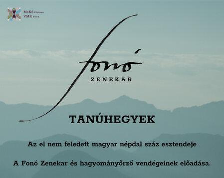 A FONÓ Zenekar és hagyományőrző vendégeinek előadása: Tanúhegyek – Az el nem feledett magyar népdal száz esztendeje