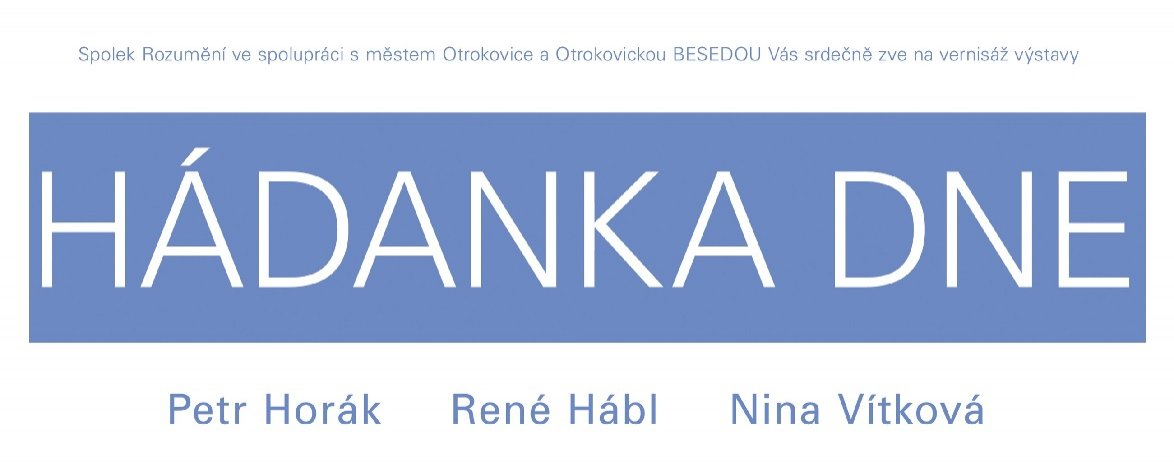 Hádanka dne - Petr Horák * René Hábl * Nina Vítková