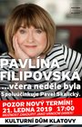 Pavlína Filipovská - Včera neděle byla !NOVÝ TERMÍN!