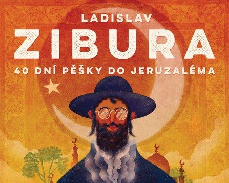 Ladislav ZIBURA • 40 dní pěšky do Jeruzaléma