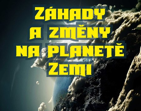 Záhady a změny na planetě Zemi