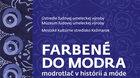 FARBENÉ DO MODRA - modrotlač v histórii a móde.
