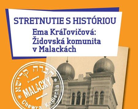 Stretnutie s históriou: ŽIDOVSKÁ KOMUNITA V MALACKÁCH