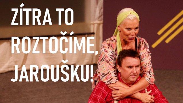 Divadlo: Zítra to roztočíme, Jaroušku!
